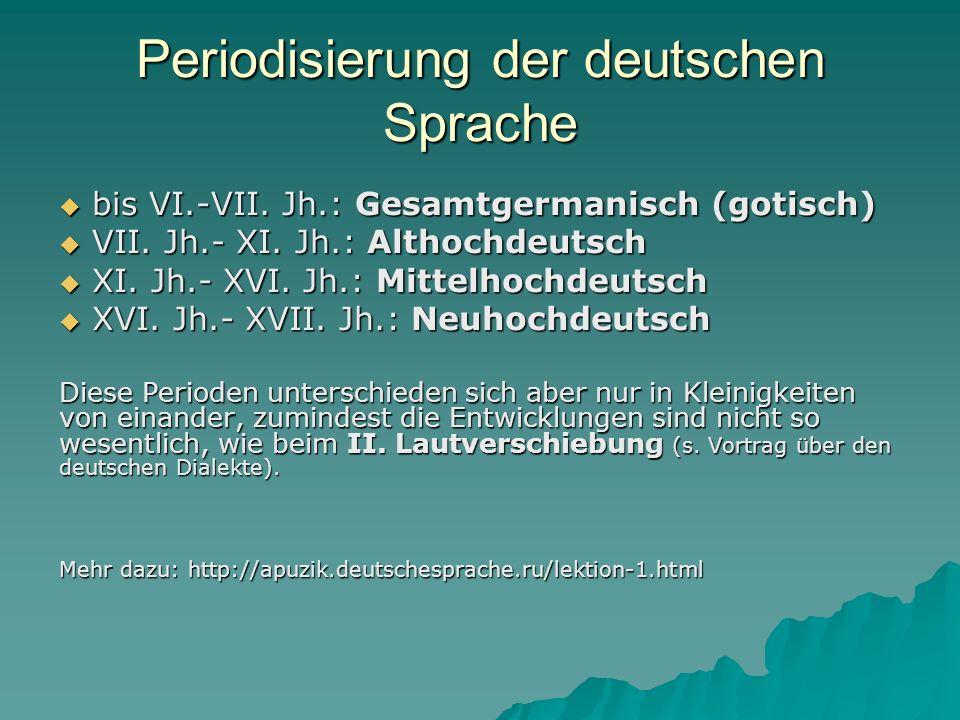 Periodisierung der deutschen Sprache bis VI.-VII. Jh.: Gesamtgermanisch (gotisch) bis VI.-VII. Jh.: Gesamtgermanisch (gotisch) VII. Jh.- XI. Jh.: Alth