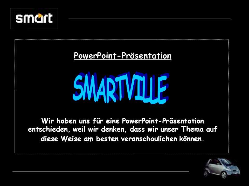 PowerPoint-Präsentation Wir haben uns für eine PowerPoint-Präsentation entschieden, weil wir denken, dass wir unser Thema auf diese Weise am besten veranschaulichen können.