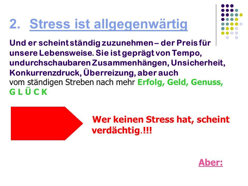 2.Stress ist allgegenwärtig Und er scheint ständig zuzunehmen – der Preis für unsere Lebensweise. Sie ist geprägt von Tempo, undurchschaubaren Zusamme