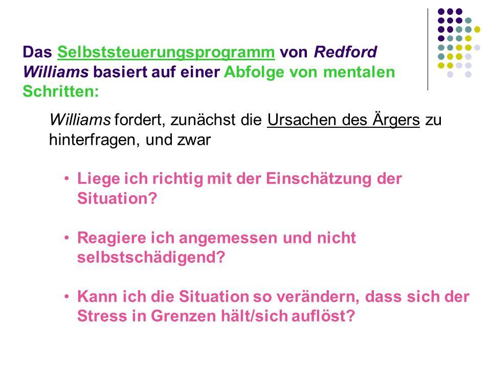 Das Selbststeuerungsprogramm von Redford Williams basiert auf einer Abfolge von mentalen Schritten: Williams fordert, zunächst die Ursachen des Ärgers