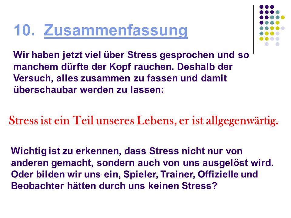 10. Zusammenfassung Wir haben jetzt viel über Stress gesprochen und so manchem dürfte der Kopf rauchen. Deshalb der Versuch, alles zusammen zu fassen