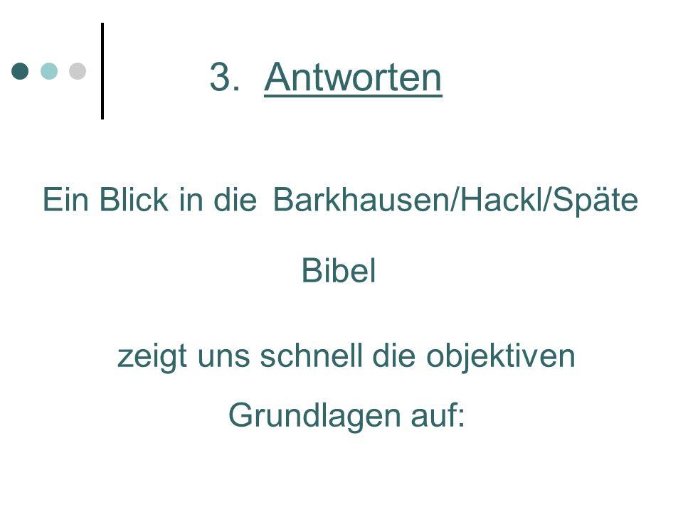 3. Antworten Ein Blick in dieBarkhausen/Hackl/Späte Bibel zeigt uns schnell die objektiven Grundlagen auf: