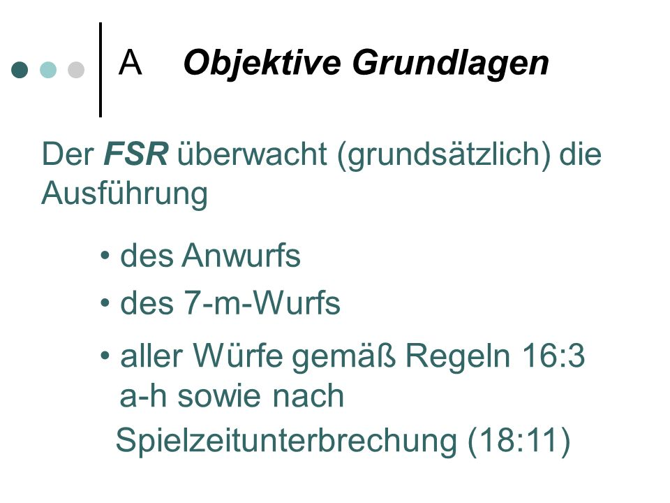 A Objektive Grundlagen Der FSR überwacht (grundsätzlich) die Ausführung des Anwurfs des 7-m-Wurfs aller Würfe gemäß Regeln 16:3 a-h sowie nach Spielzeitunterbrechung (18:11)