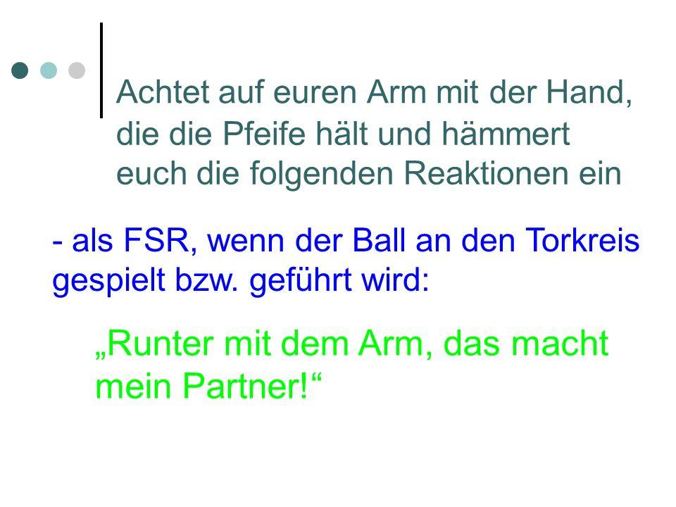Achtet auf euren Arm mit der Hand, die die Pfeife hält und hämmert euch die folgenden Reaktionen ein - als FSR, wenn der Ball an den Torkreis gespielt bzw.