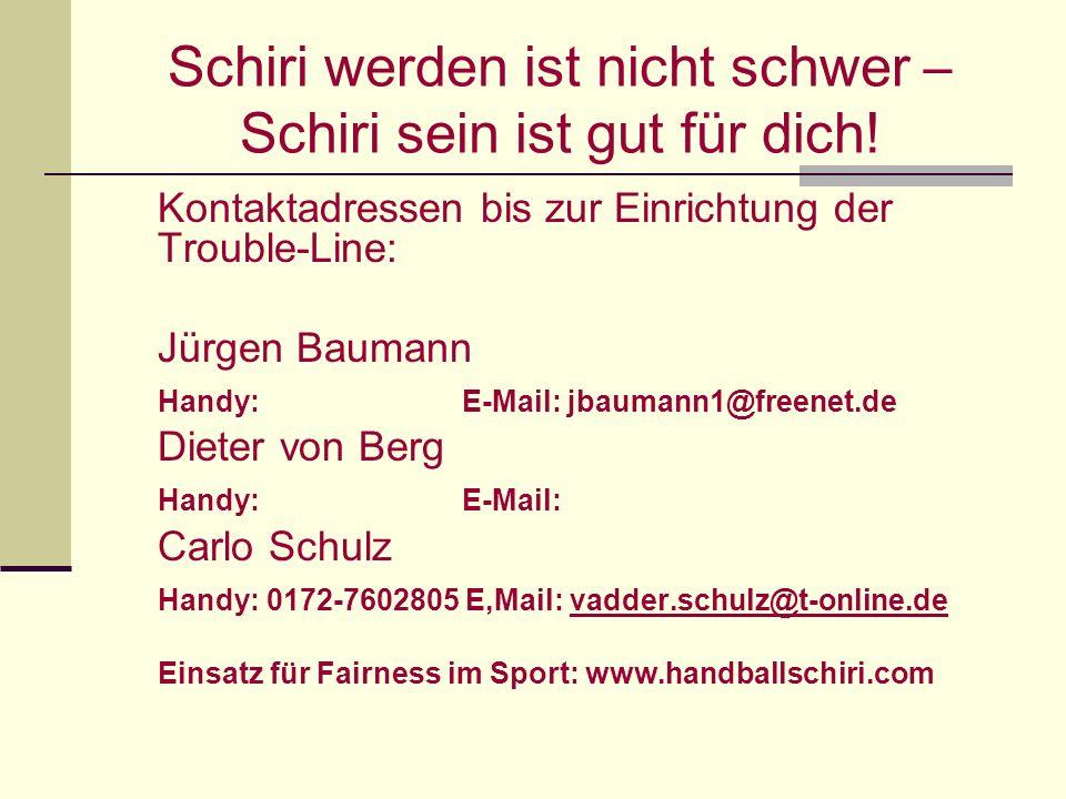 Schiri werden ist nicht schwer – Schiri sein ist gut für dich! Kontaktadressen bis zur Einrichtung der Trouble-Line: Jürgen Baumann Handy: E-Mail: jba