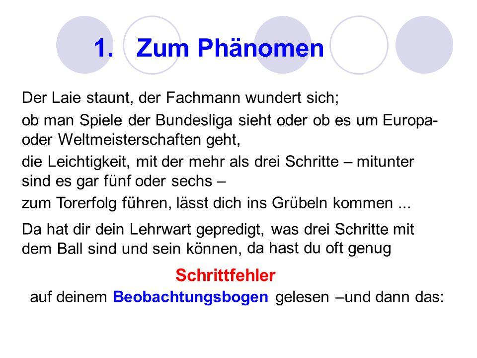1.Zum Phänomen Der Laie staunt, der Fachmann wundert sich; ob man Spiele der Bundesliga sieht oder ob es um Europa- oder Weltmeisterschaften geht, die