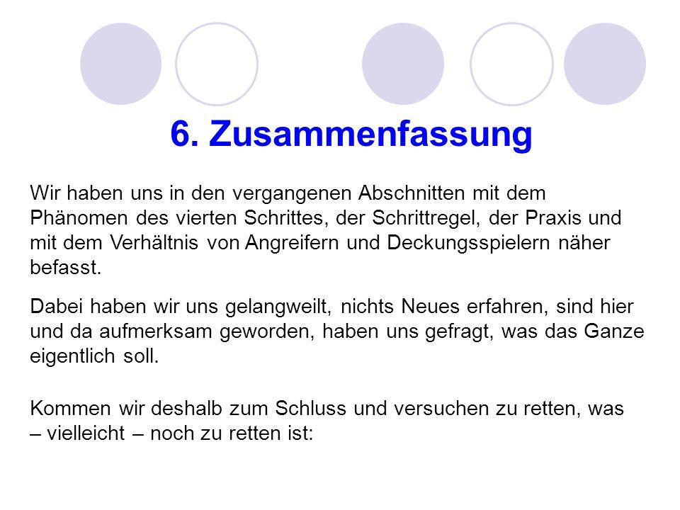 6. Zusammenfassung Wir haben uns in den vergangenen Abschnitten mit dem Phänomen des vierten Schrittes, der Schrittregel, der Praxis und mit dem Verhä