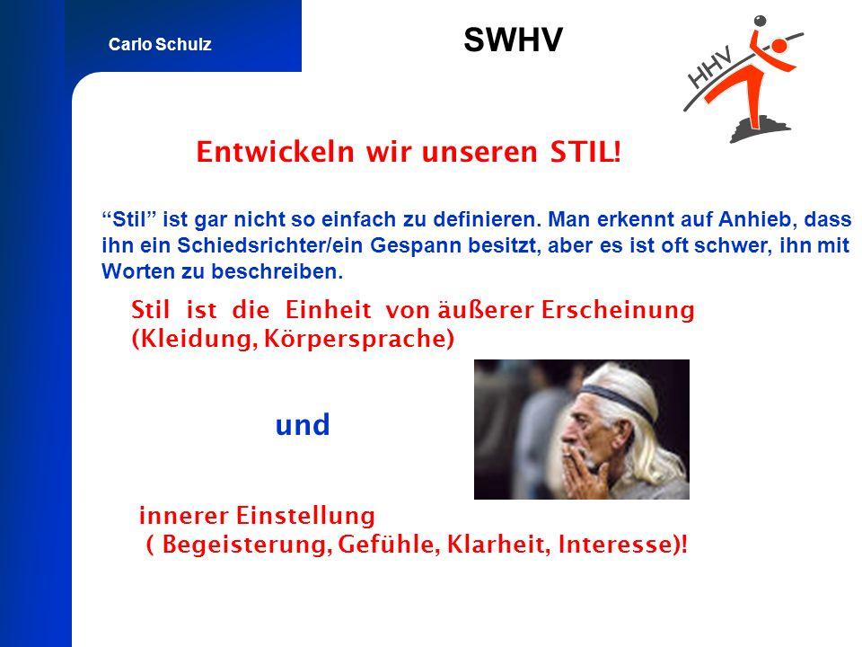 Carlo Schulz SWHV Entwickeln wir unseren STIL! Stil ist gar nicht so einfach zu definieren. Man erkennt auf Anhieb, dass ihn ein Schiedsrichter/ein Ge