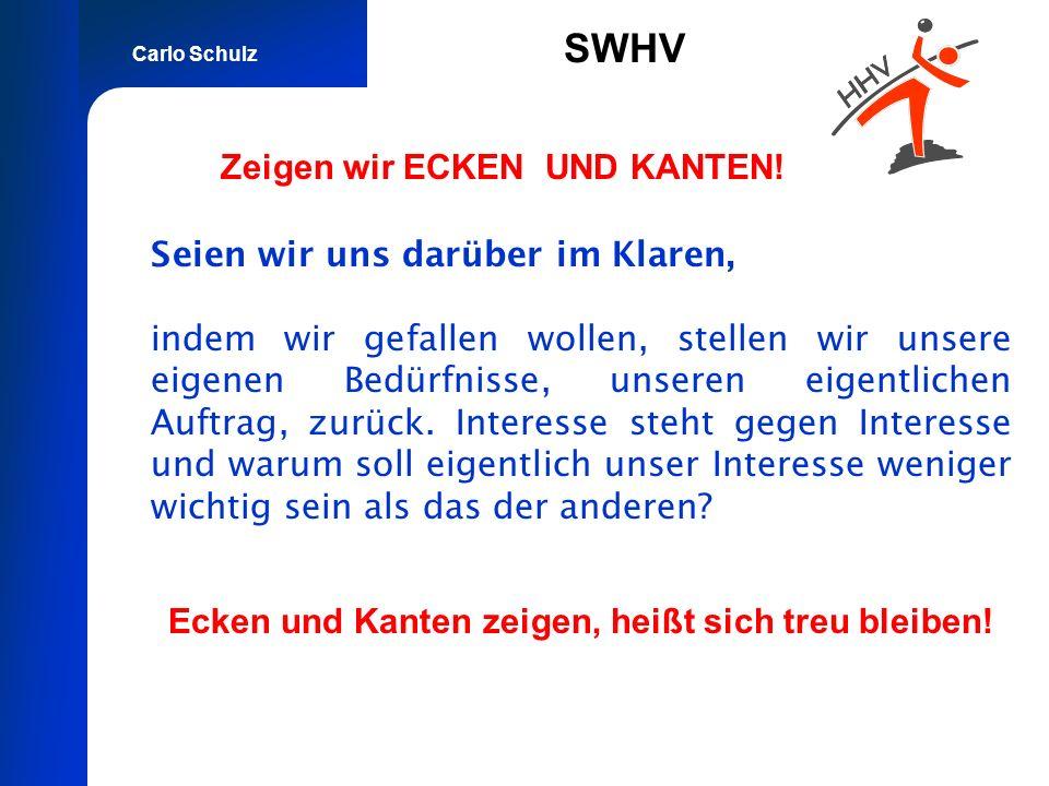 Carlo Schulz SWHV Zeigen wir ECKEN UND KANTEN! Seien wir uns darüber im Klaren, indem wir gefallen wollen, stellen wir unsere eigenen Bedürfnisse, uns