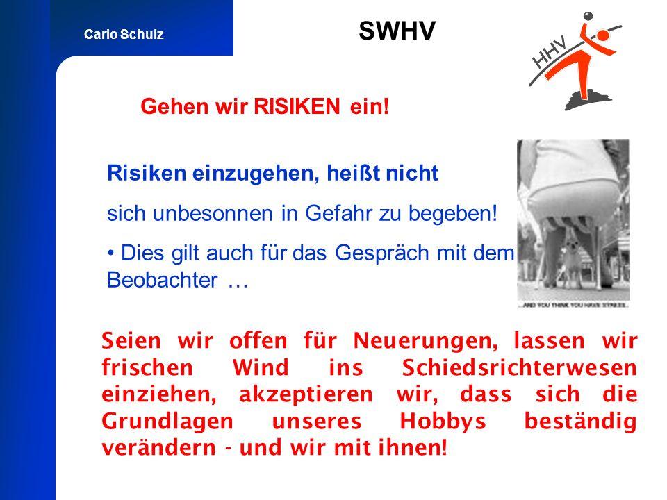 Carlo Schulz SWHV Gehen wir RISIKEN ein! Seien wir offen für Neuerungen, lassen wir frischen Wind ins Schiedsrichterwesen einziehen, akzeptieren wir,