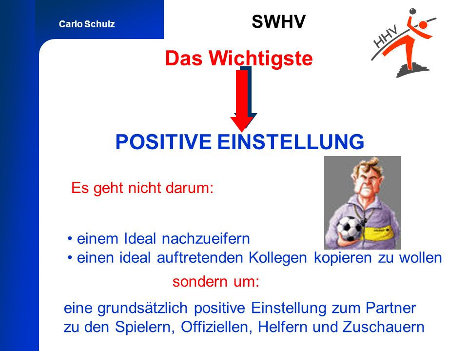 Carlo Schulz SWHV POSITIVE EINSTELLUNG einem Ideal nachzueifern einen ideal auftretenden Kollegen kopieren zu wollen Das Wichtigste eine grundsätzlich