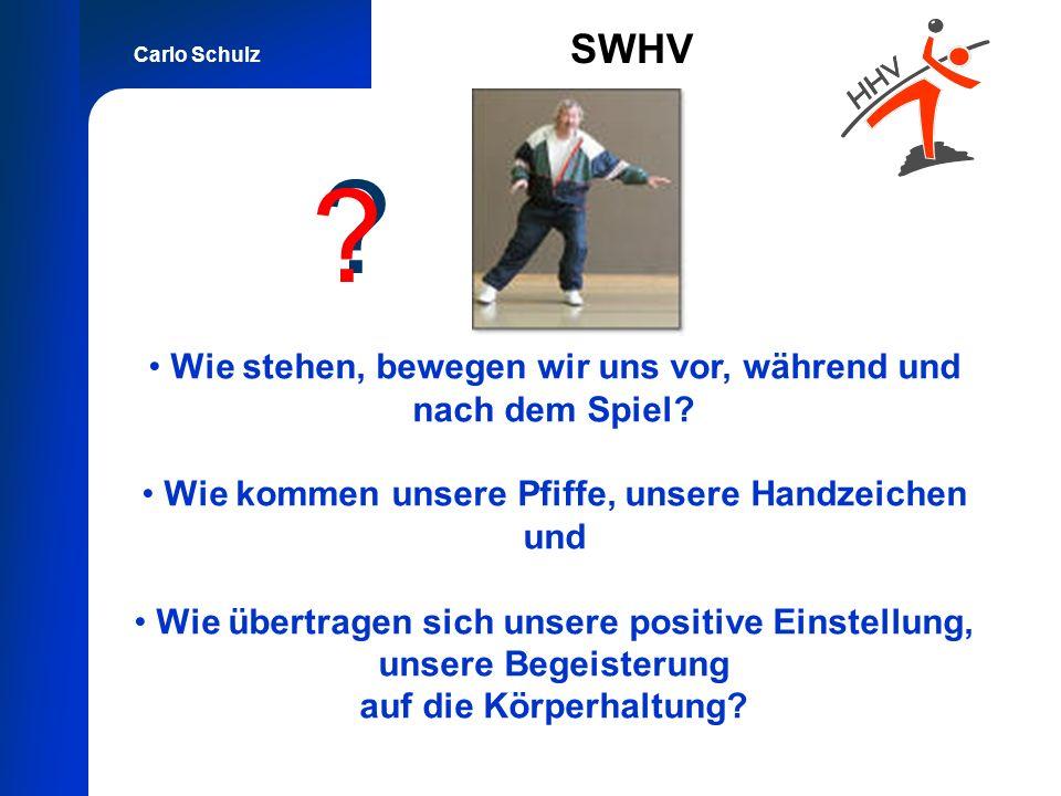 Carlo Schulz SWHV Wie stehen, bewegen wir uns vor, während und nach dem Spiel? Wie kommen unsere Pfiffe, unsere Handzeichen und Wie übertragen sich un