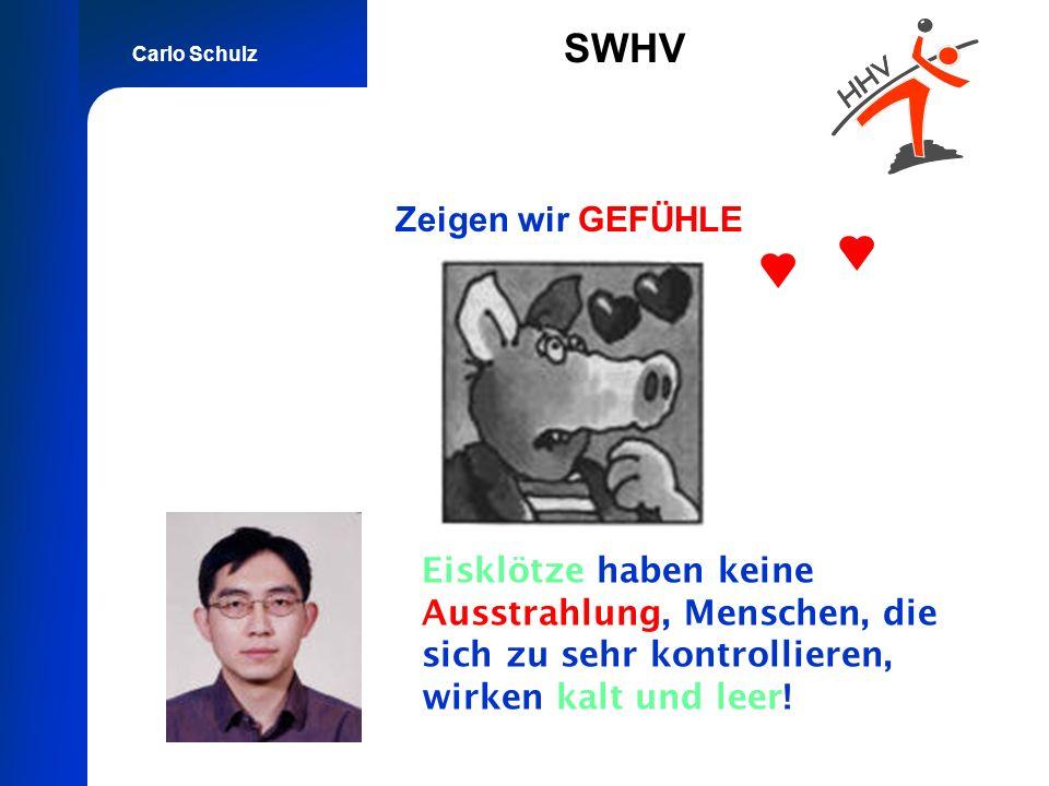 Carlo Schulz SWHV Zeigen wir GEFÜHLE Eisklötze haben keine Ausstrahlung, Menschen, die sich zu sehr kontrollieren, wirken kalt und leer!