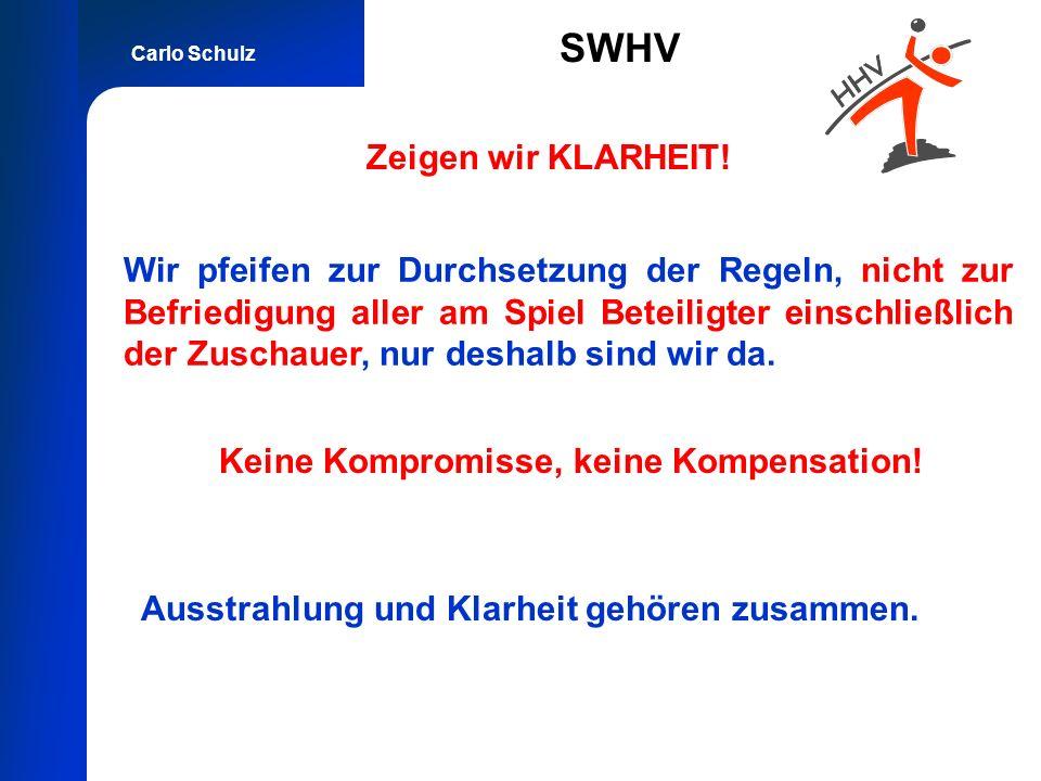 Carlo Schulz SWHV Wir pfeifen zur Durchsetzung der Regeln, nicht zur Befriedigung aller am Spiel Beteiligter einschließlich der Zuschauer, nur deshalb