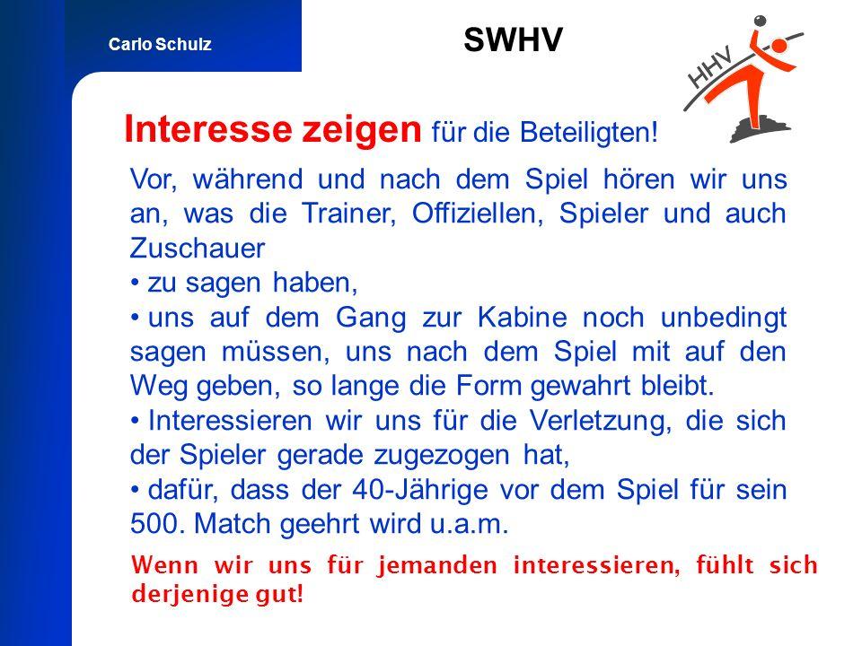 Carlo Schulz SWHV Interesse zeigen für die Beteiligten! Vor, während und nach dem Spiel hören wir uns an, was die Trainer, Offiziellen, Spieler und au