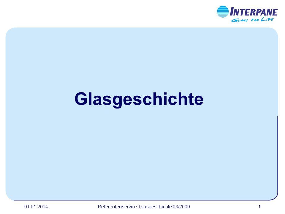 01.01.2014Referentenservice: Glasgeschichte 03/20092 Definition von Glas: Brockhaus Glas ist ein spröder, durchsichtiger oder –scheinender Stoff, aus glutflüssiger Schmelze erstarrt.
