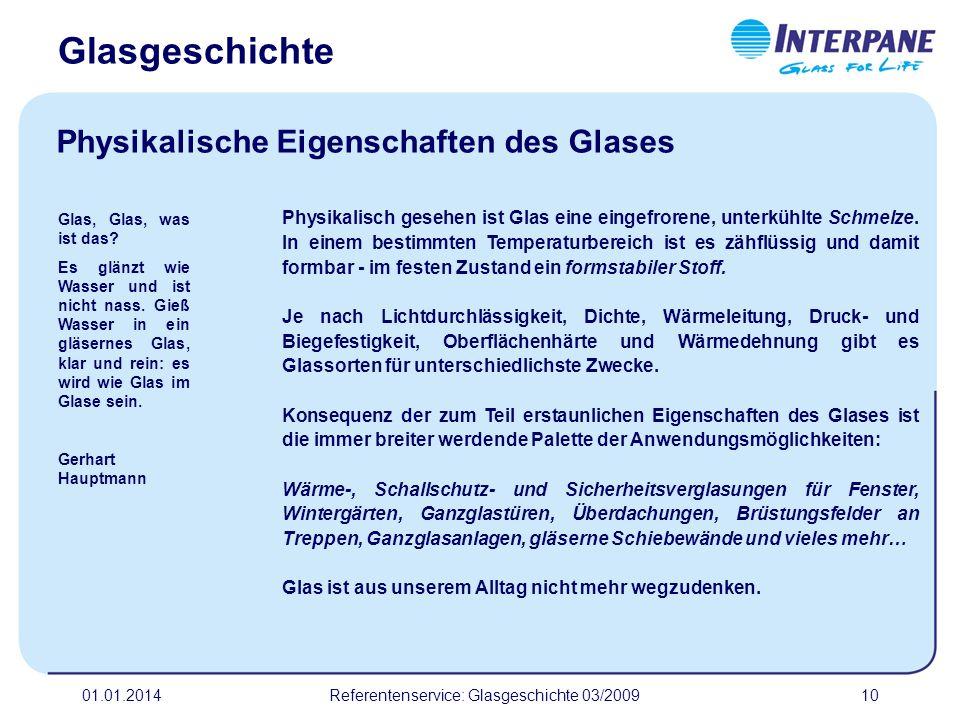01.01.2014Referentenservice: Glasgeschichte 03/200910 Physikalisch gesehen ist Glas eine eingefrorene, unterkühlte Schmelze. In einem bestimmten Tempe
