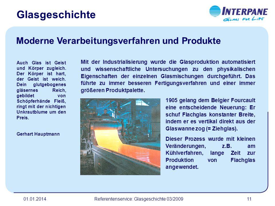 01.01.2014Referentenservice: Glasgeschichte 03/200911 Mit der Industrialisierung wurde die Glasproduktion automatisiert und wissenschaftliche Untersuc