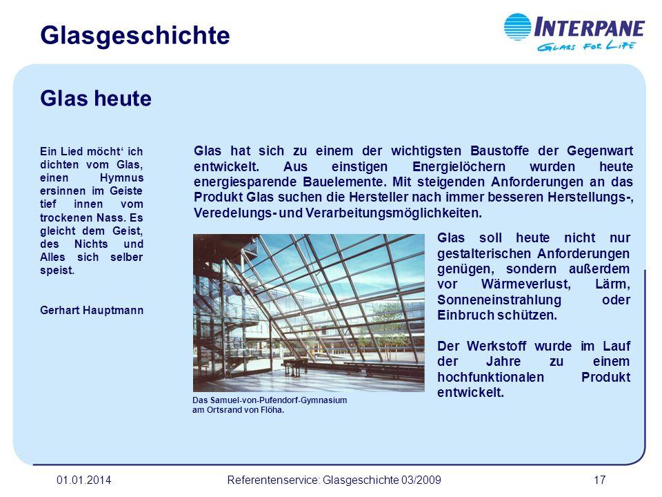 01.01.2014Referentenservice: Glasgeschichte 03/200918 Neueste Entwicklung sind Dreischeiben- Isoliergläser, die bereits nahezu den Dämmwert einer massiven Wand erreichen.