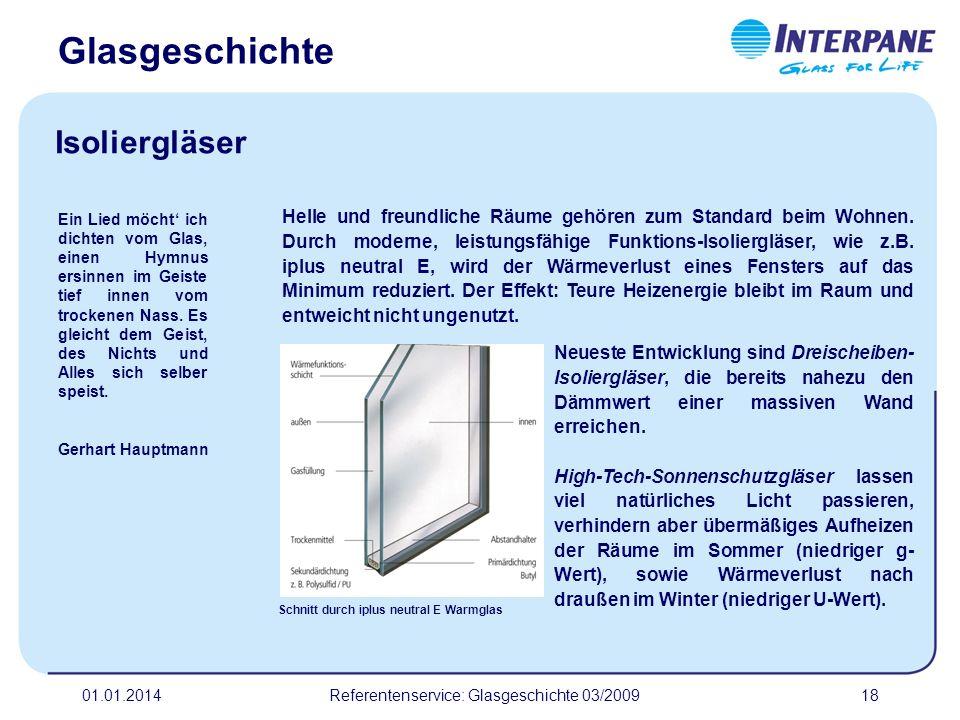 01.01.2014Referentenservice: Glasgeschichte 03/200918 Neueste Entwicklung sind Dreischeiben- Isoliergläser, die bereits nahezu den Dämmwert einer mass