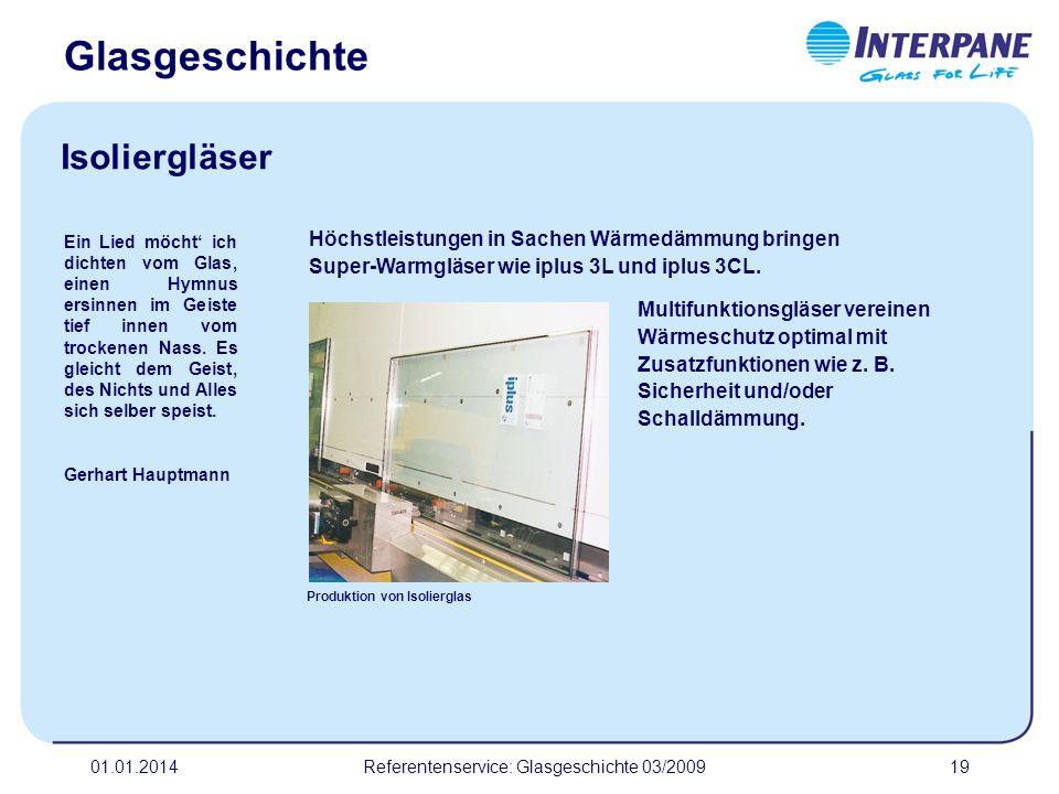 01.01.2014Referentenservice: Glasgeschichte 03/200919 Multifunktionsgläser vereinen Wärmeschutz optimal mit Zusatzfunktionen wie z. B. Sicherheit und/