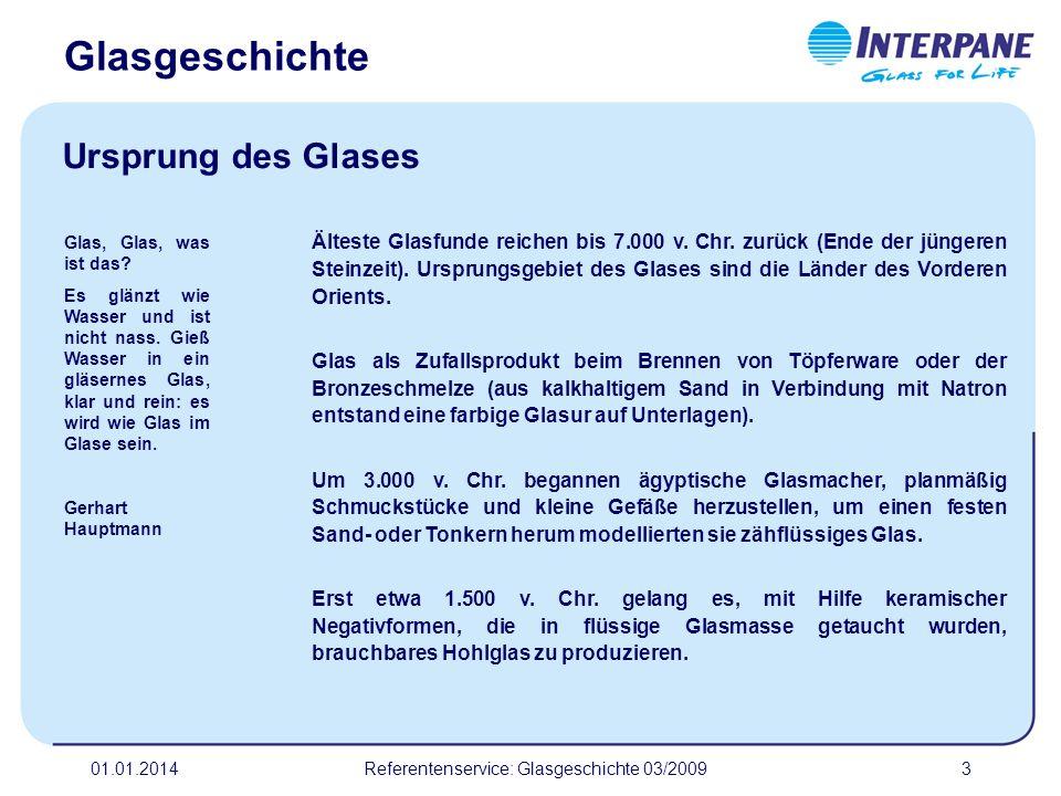 01.01.2014Referentenservice: Glasgeschichte 03/20093 Älteste Glasfunde reichen bis 7.000 v. Chr. zurück (Ende der jüngeren Steinzeit). Ursprungsgebiet