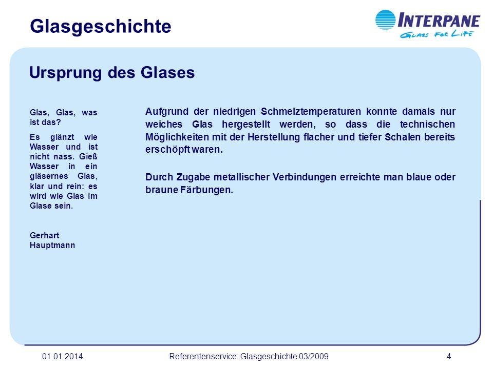 01.01.2014Referentenservice: Glasgeschichte 03/20094 Aufgrund der niedrigen Schmelztemperaturen konnte damals nur weiches Glas hergestellt werden, so