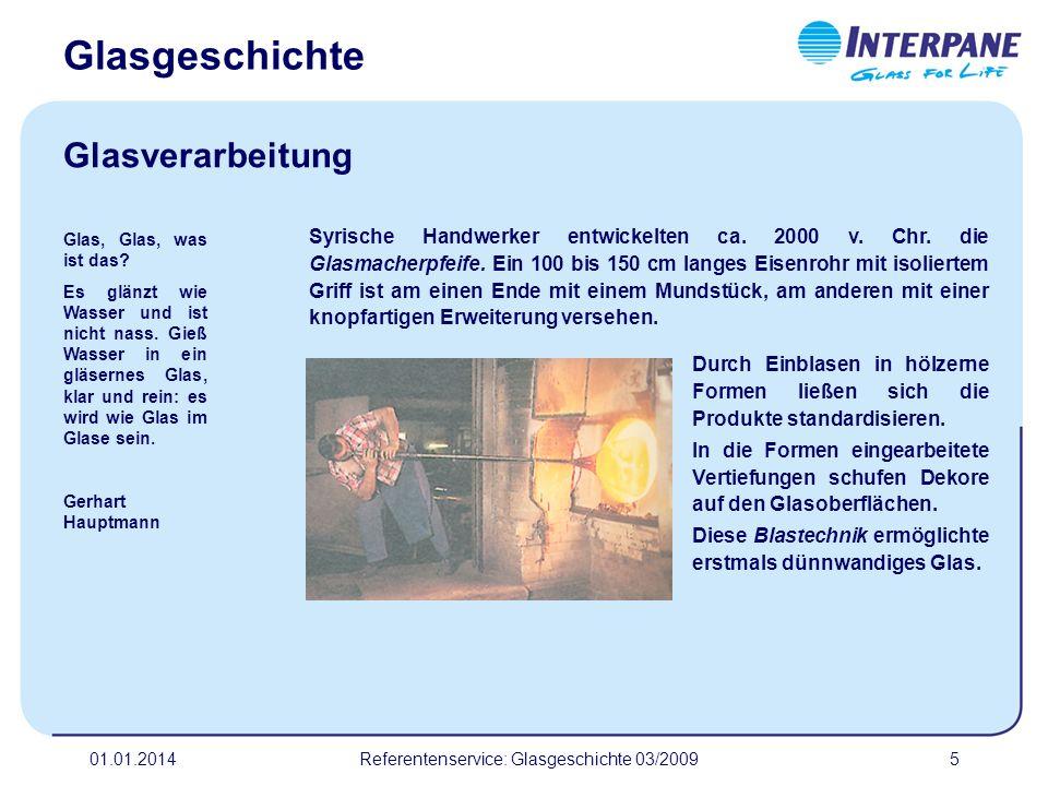01.01.2014Referentenservice: Glasgeschichte 03/20095 Syrische Handwerker entwickelten ca. 2000 v. Chr. die Glasmacherpfeife. Ein 100 bis 150 cm langes
