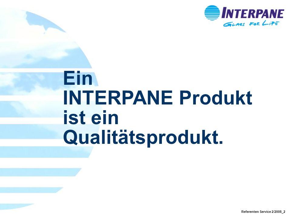 Referenten Service 2/2008_2 Ein INTERPANE Produkt ist ein Qualitätsprodukt.