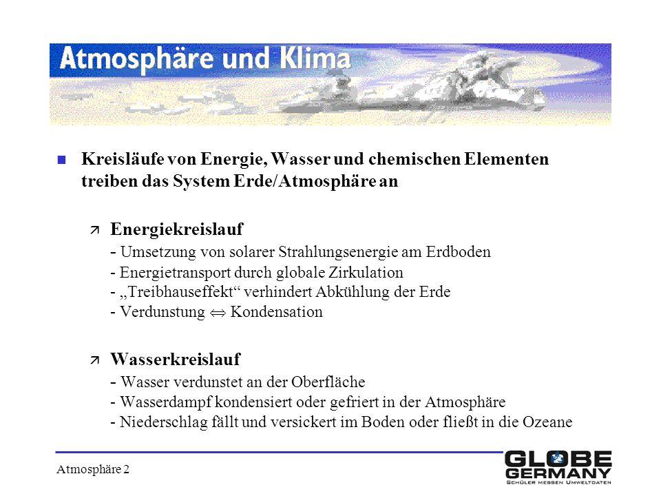 n Kreisläufe von Energie, Wasser und chemischen Elementen treiben das System Erde/Atmosphäre an ä Energiekreislauf - Umsetzung von solarer Strahlungse