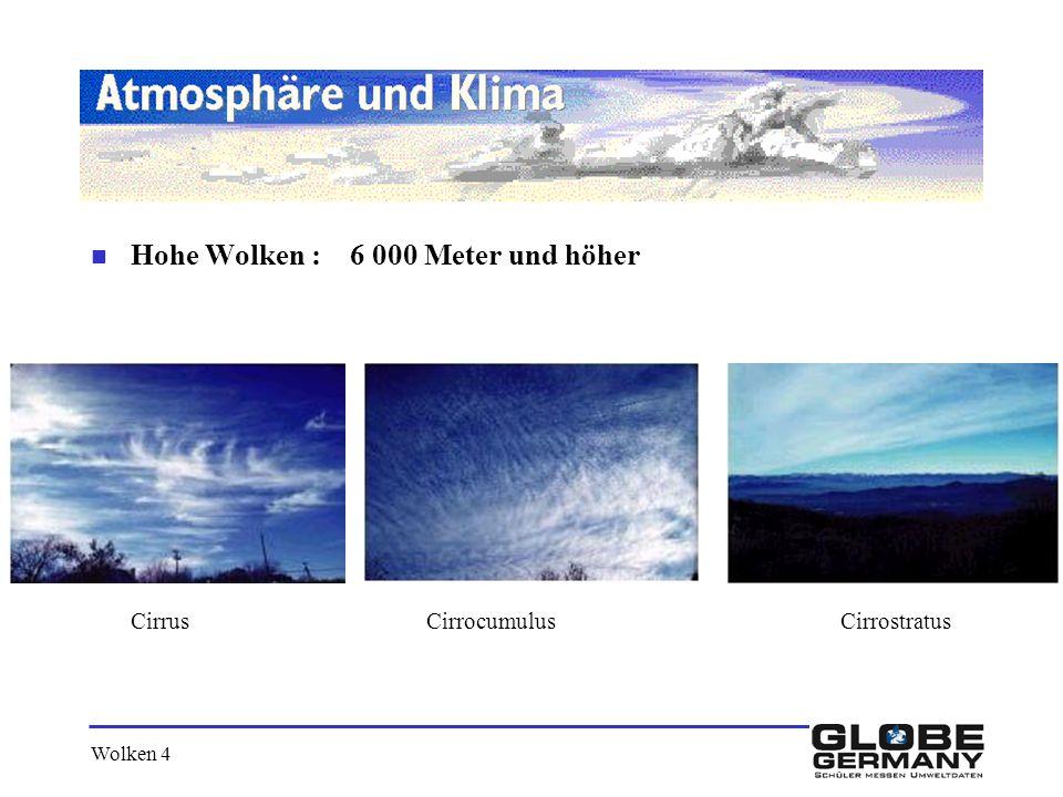 Wolken 4 n Hohe Wolken : 6 000 Meter und höher Cirrus Cirrocumulus Cirrostratus