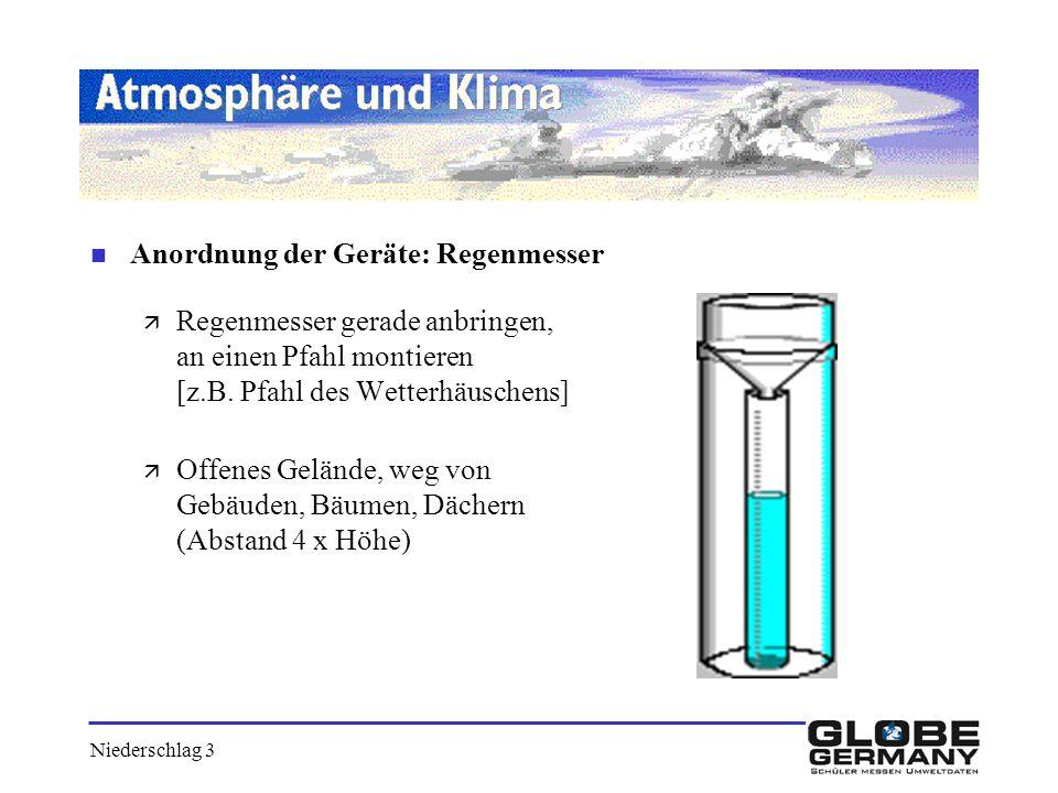 Niederschlag 3 n Anordnung der Geräte: Regenmesser ä Regenmesser gerade anbringen, an einen Pfahl montieren [z.B. Pfahl des Wetterhäuschens] ä Offenes