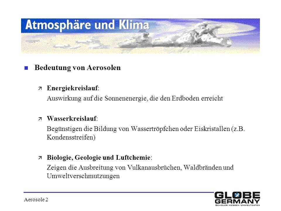 Aerosole 2 n Bedeutung von Aerosolen ä Energiekreislauf: Auswirkung auf die Sonnenenergie, die den Erdboden erreicht ä Wasserkreislauf: Begünstigen di