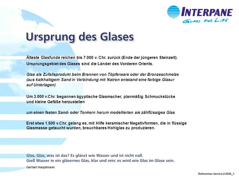 Referenten Service 2/2008_3 Glas als Zufallsprodukt beim Brennen von Töpferware oder der Bronzeschmelze (aus kalkhaltigem Sand in Verbindung mit Natron entstand eine farbige Glasur auf Unterlagen) Älteste Glasfunde reichen bis 7.000 v.