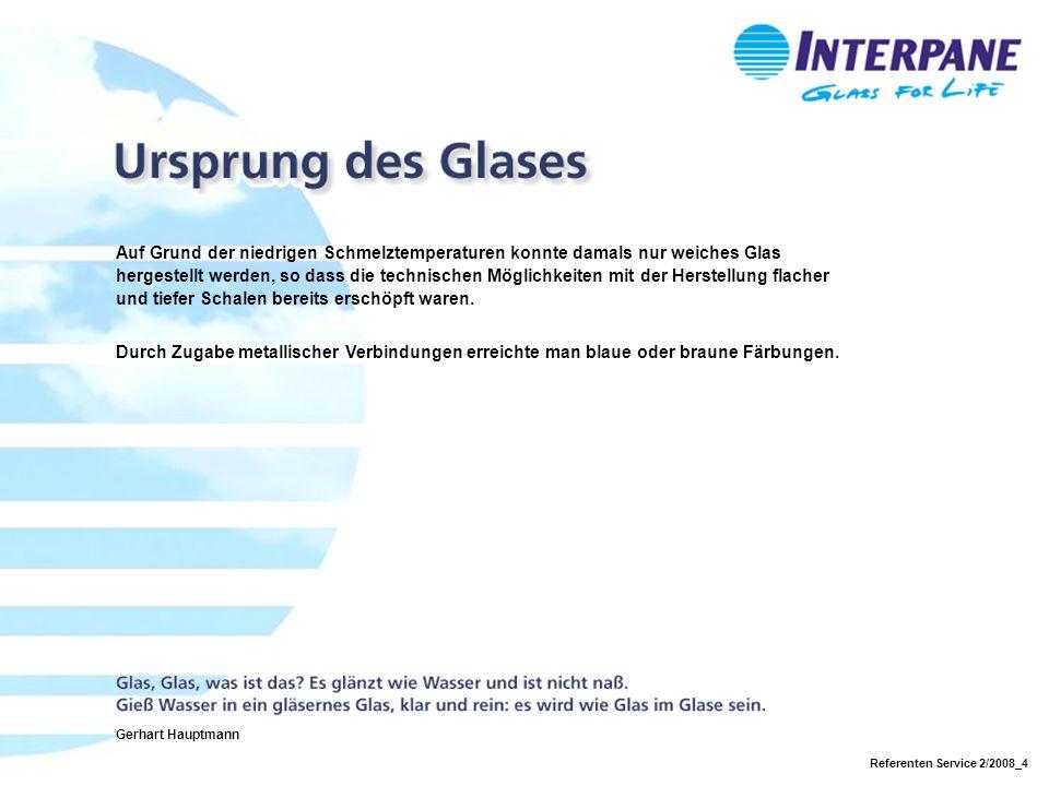 Referenten Service 2/2008_4 Auf Grund der niedrigen Schmelztemperaturen konnte damals nur weiches Glas hergestellt werden, so dass die technischen Möglichkeiten mit der Herstellung flacher und tiefer Schalen bereits erschöpft waren.