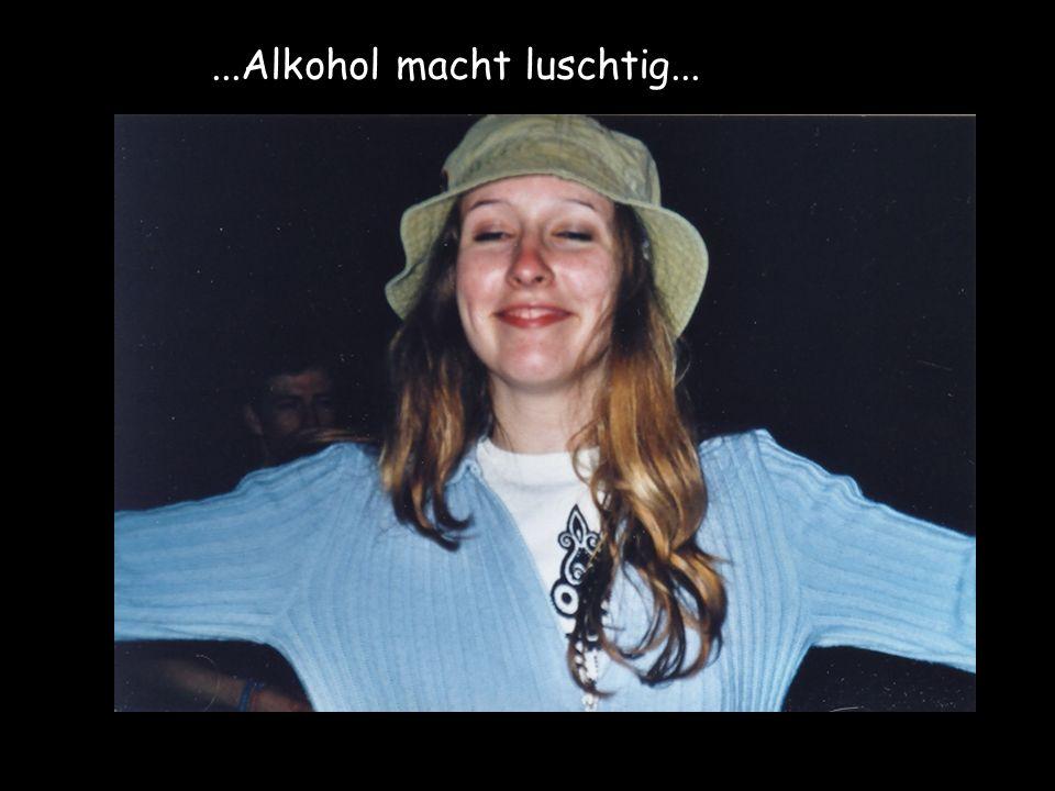 ...Alkohol macht luschtig...