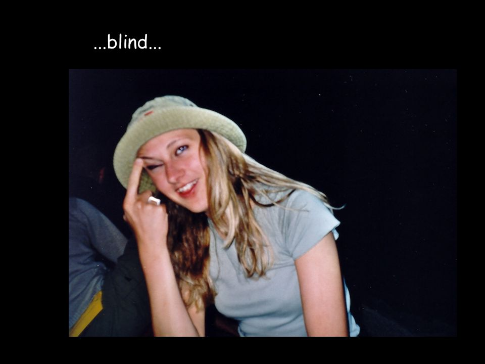 ...blind...
