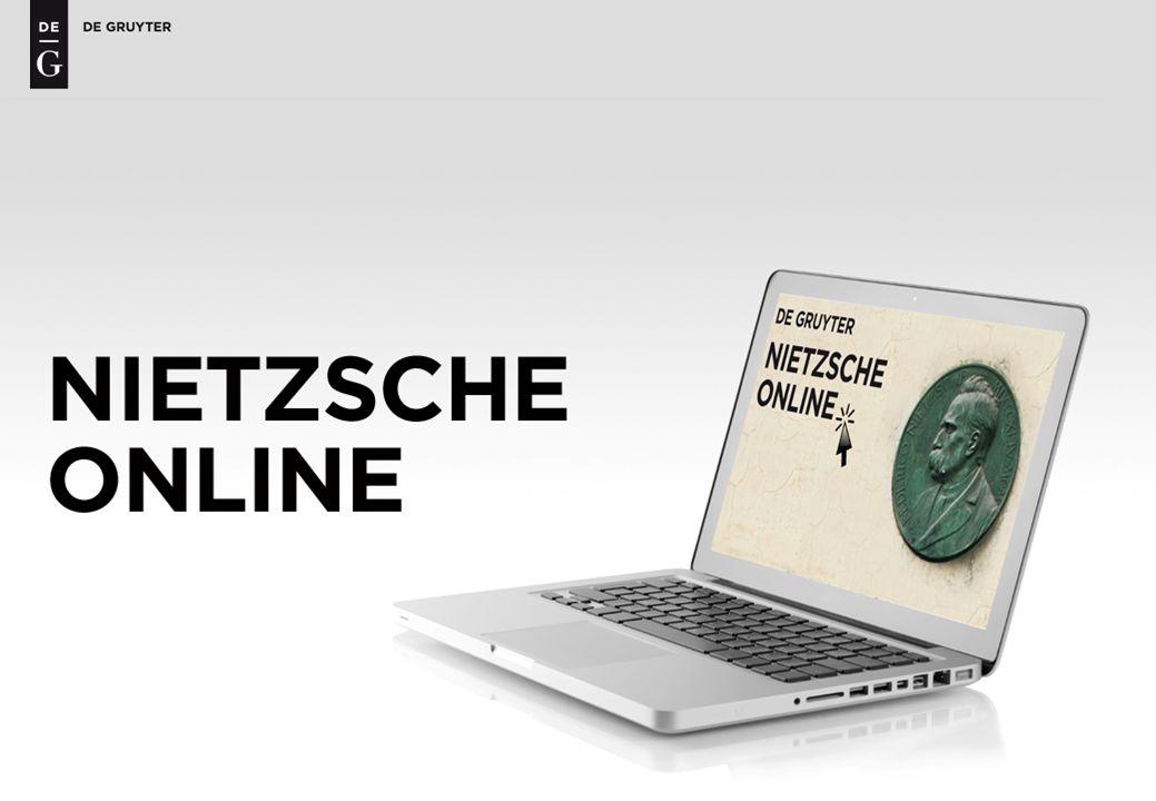 Die Datenbank und ihre Nutzer Nietzsche Online macht alle De Gruyter Editionen, Interpretationen und Referenzwerke zu einem der bedeutendsten Philosophen vollständig für Forschung und Lektüre nutzbar.