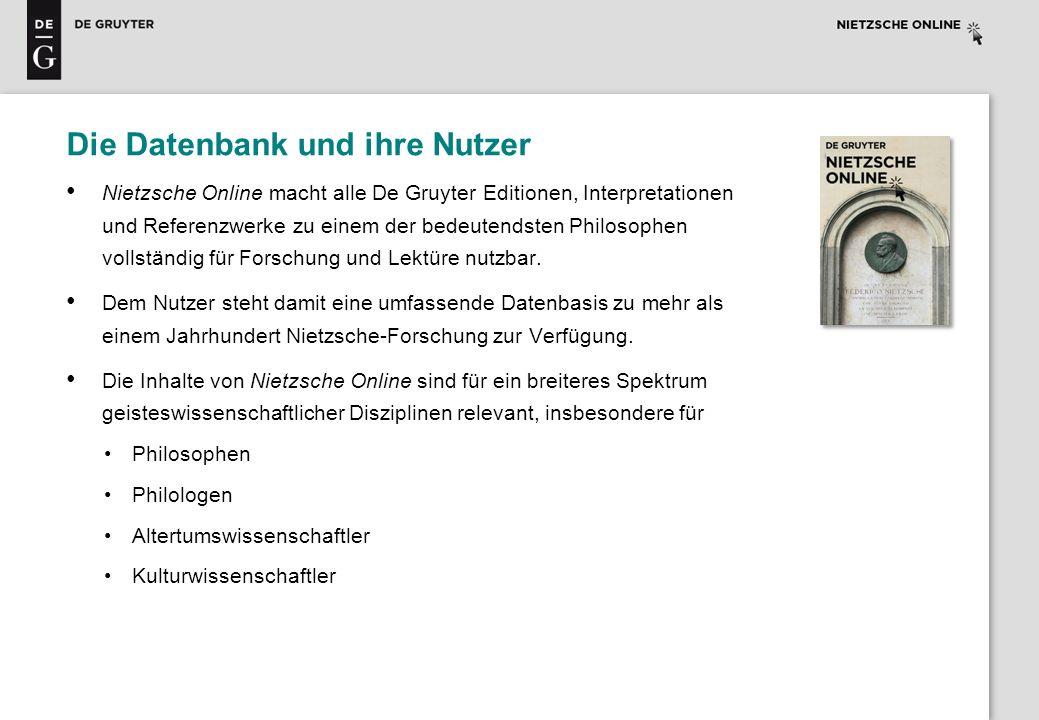 Besonderheiten der Online-Datenbank Die Datenbank kann sich gegenüber anderen Plattformen durch ein MEHR an Inhalt und Qualität klar profilieren: Nietzsche Online kann als einzige Plattform den Anspruch erheben, eine Werkedition zu bieten, die dem wissenschaftlichen Arbeiten und wissenschaftlichen Standards gerecht wird.