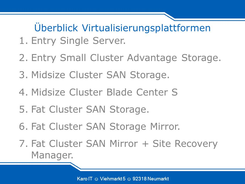 Karo IT Viehmarkt 5 92318 Neumarkt Überblick Virtualisierungsplattformen 1.Entry Single Server. 2.Entry Small Cluster Advantage Storage. 3.Midsize Clu
