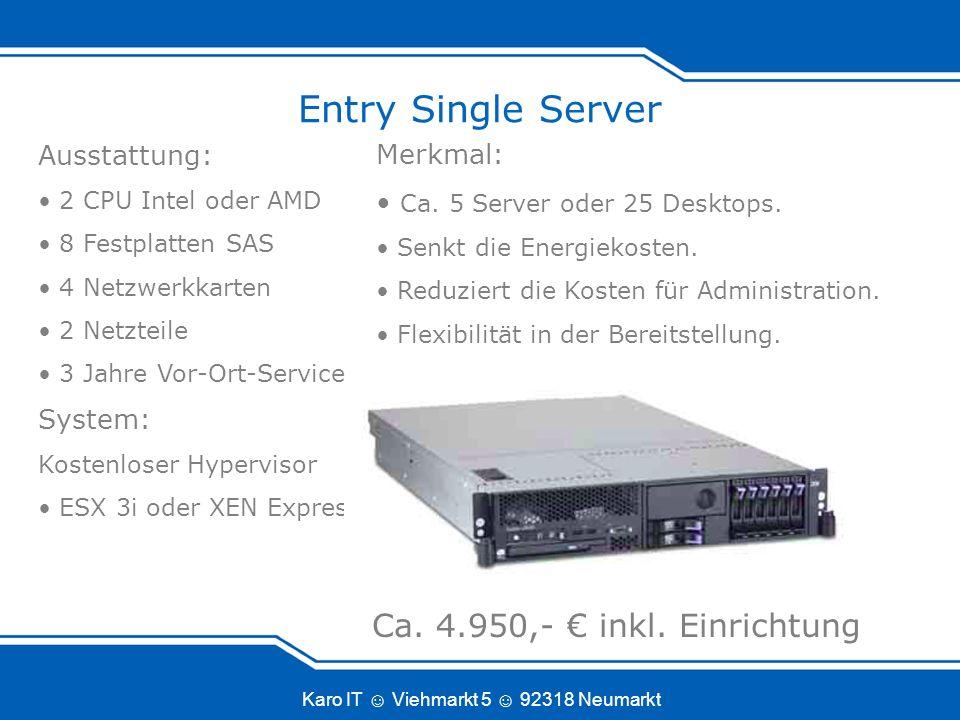 Karo IT Viehmarkt 5 92318 Neumarkt Entry Single Server Ausstattung: 2 CPU Intel oder AMD 8 Festplatten SAS 4 Netzwerkkarten 2 Netzteile 3 Jahre Vor-Ort-Service System: Kostenloser Hypervisor ESX 3i oder XEN Express Merkmal: Ca.