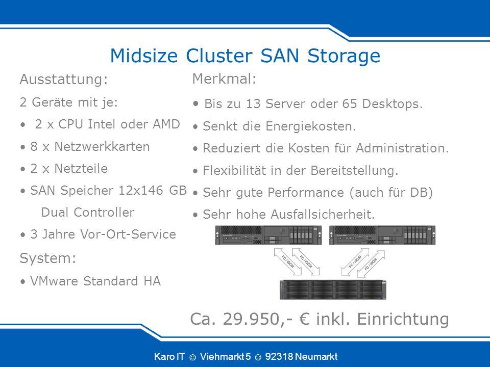 Karo IT Viehmarkt 5 92318 Neumarkt Midsize Cluster SAN Storage Merkmal: Bis zu 13 Server oder 65 Desktops.
