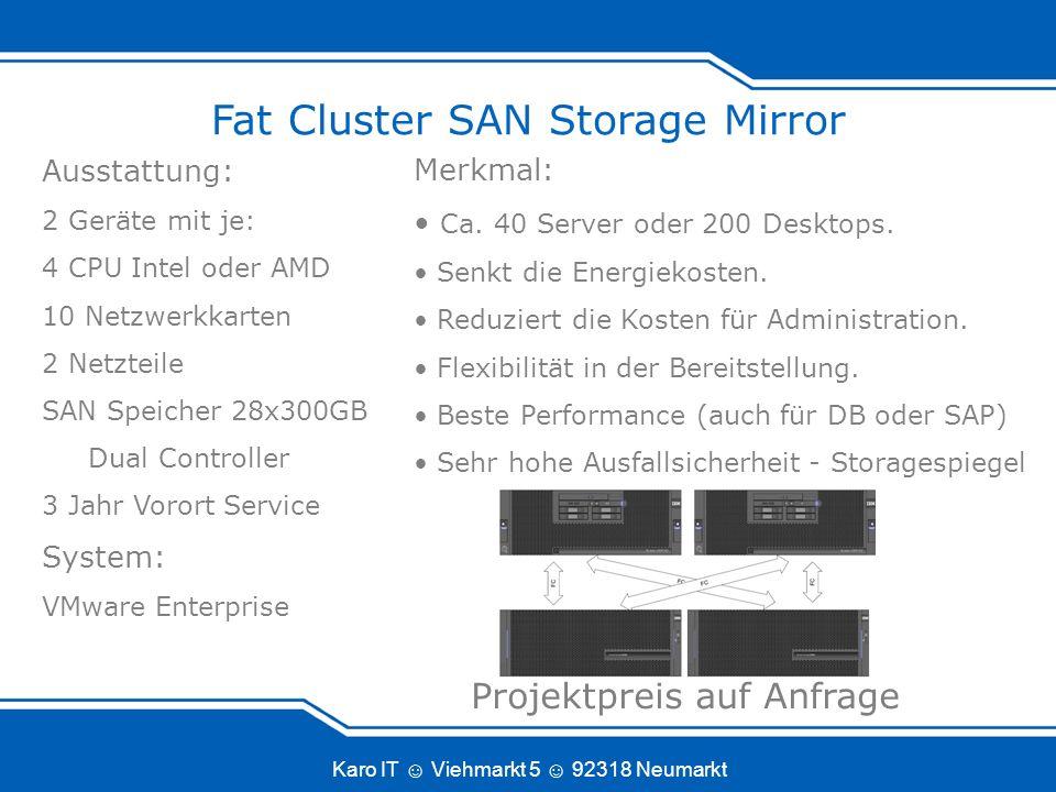 Karo IT Viehmarkt 5 92318 Neumarkt Fat Cluster SAN Storage Mirror Merkmal: Ca.