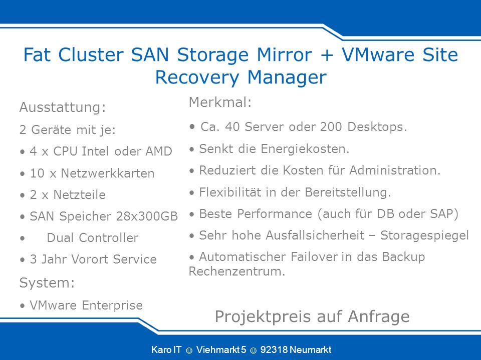Karo IT Viehmarkt 5 92318 Neumarkt Fat Cluster SAN Storage Mirror + VMware Site Recovery Manager Merkmal: Ca.