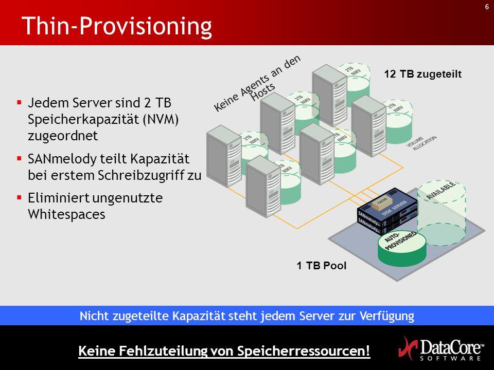 6 Thin-Provisioning Jedem Server sind 2 TB Speicherkapazität (NVM) zugeordnet SANmelody teilt Kapazität bei erstem Schreibzugriff zu Eliminiert ungenutzte Whitespaces Keine Agents an den Hosts 1 TB Pool 12 TB zugeteilt Keine Fehlzuteilung von Speicherressourcen.