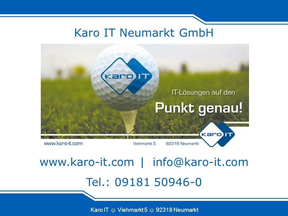Karo IT Viehmarkt 5 92318 Neumarkt Karo IT Neumarkt GmbH www.karo-it.com | info@karo-it.com Tel.: 09181 50946-0