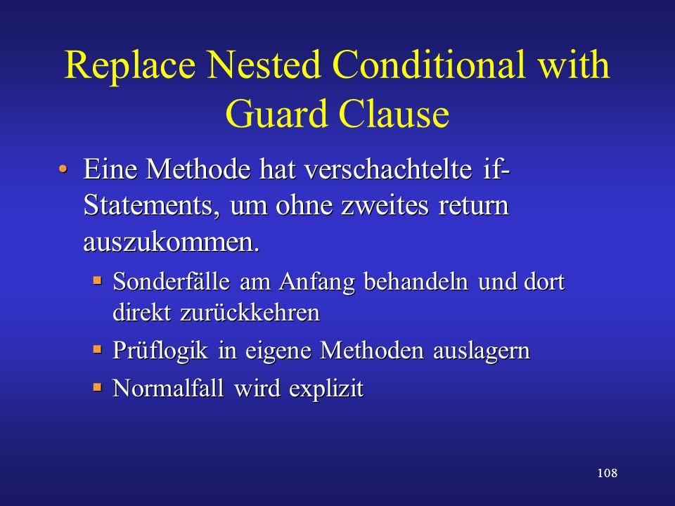 108 Replace Nested Conditional with Guard Clause Eine Methode hat verschachtelte if- Statements, um ohne zweites return auszukommen. Sonderfälle am An