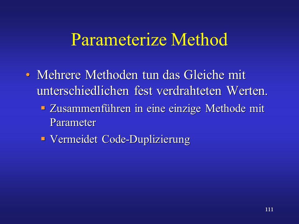 111 Parameterize Method Mehrere Methoden tun das Gleiche mit unterschiedlichen fest verdrahteten Werten. Zusammenführen in eine einzige Methode mit Pa