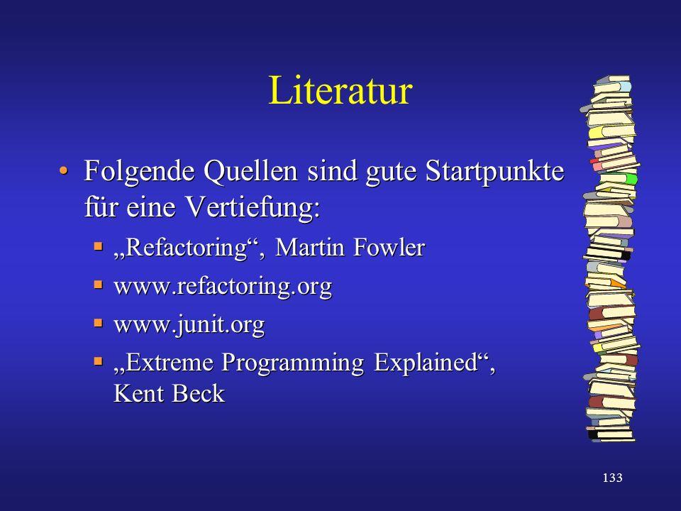 133 Literatur Folgende Quellen sind gute Startpunkte für eine Vertiefung: Refactoring, Martin Fowler www.refactoring.org www.junit.org Extreme Program