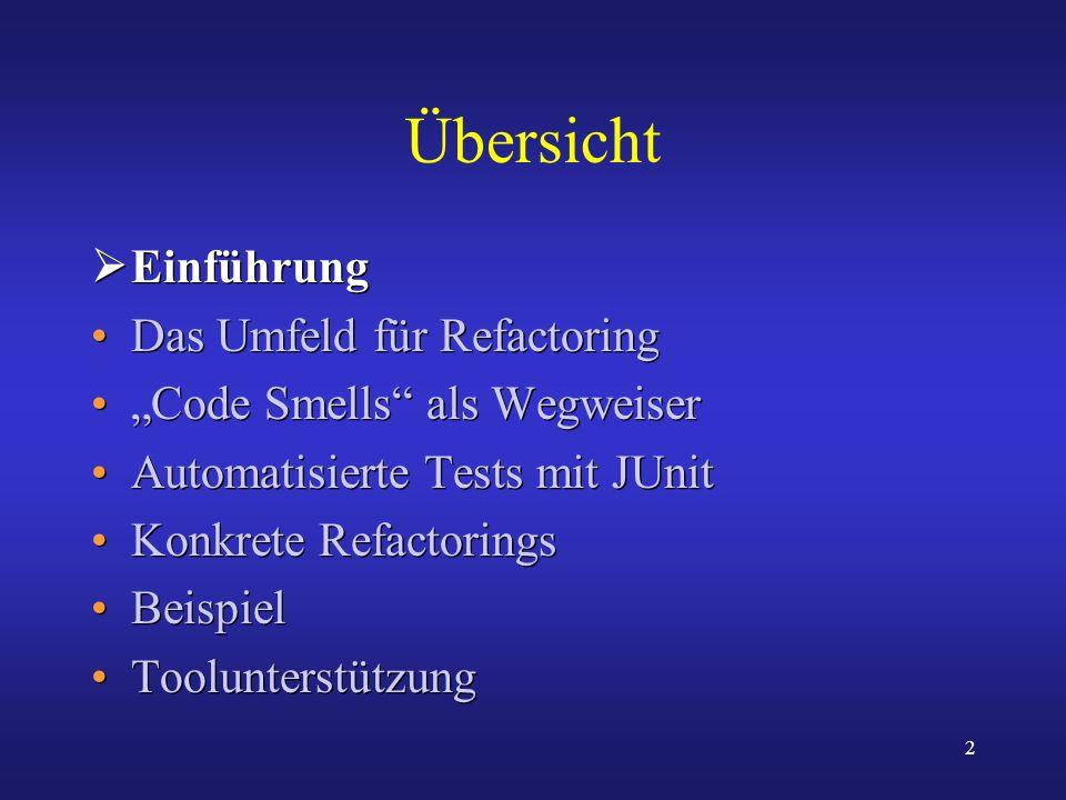 2 Übersicht Einführung Das Umfeld für Refactoring Code Smells als Wegweiser Automatisierte Tests mit JUnit Konkrete Refactorings Beispiel Toolunterstü